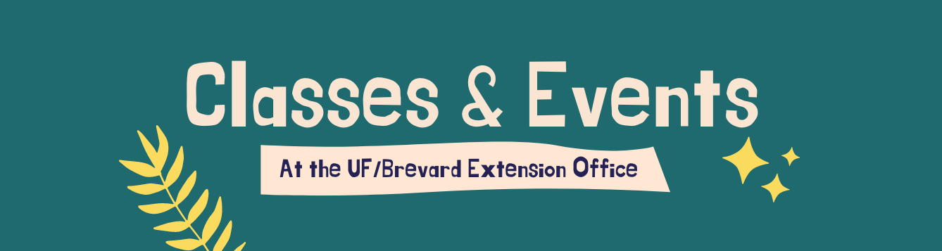 Classes & Events at the UF/Brevard Extension Office