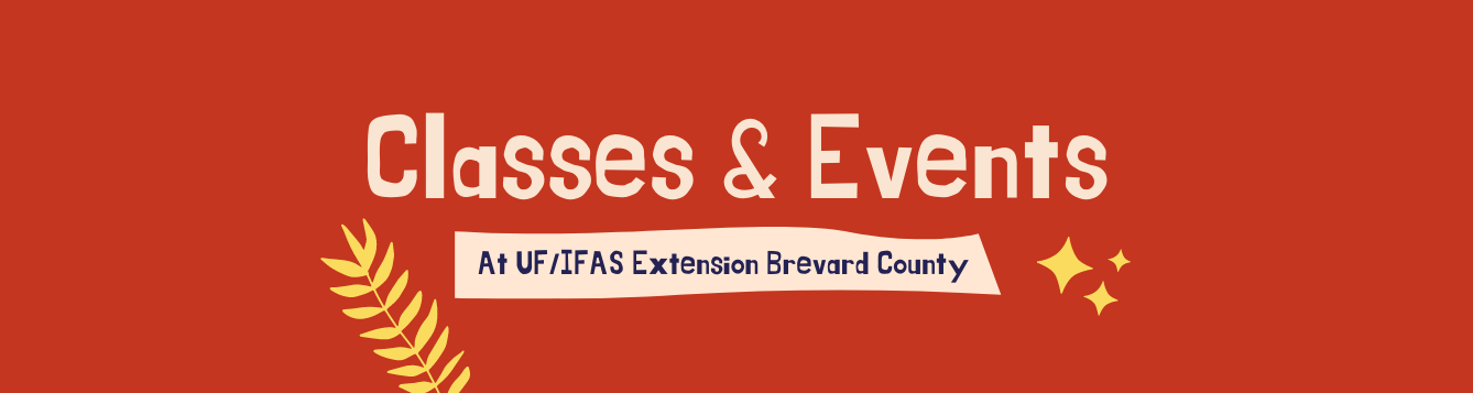 Classes & Events at UF/IFAS Extension Brevard County