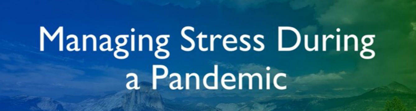 COVID - 19 is world wide. How do we manage stress in a positive way during a pandemic/
