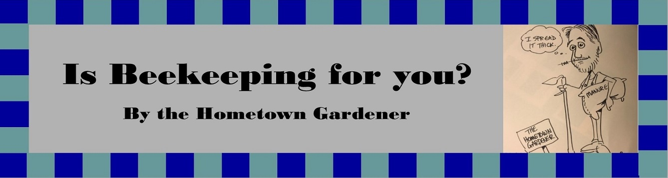 Is Beekeeping for You? by the Hometown Gardener. text only