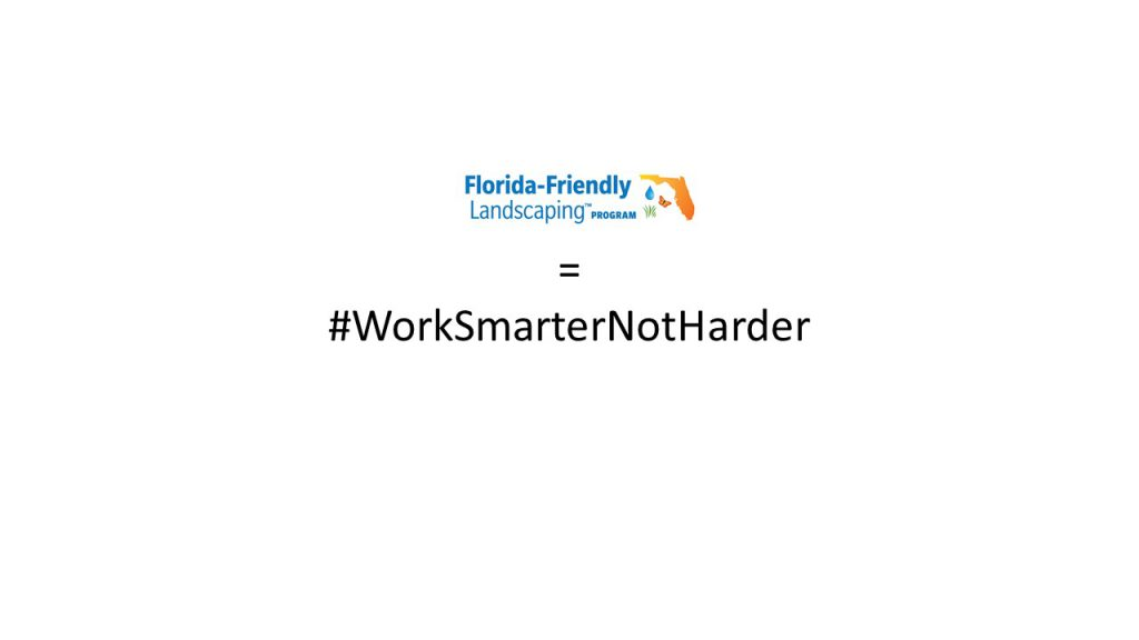 Florida-Friendly Landscaping = #WorkSmarterNotHarder