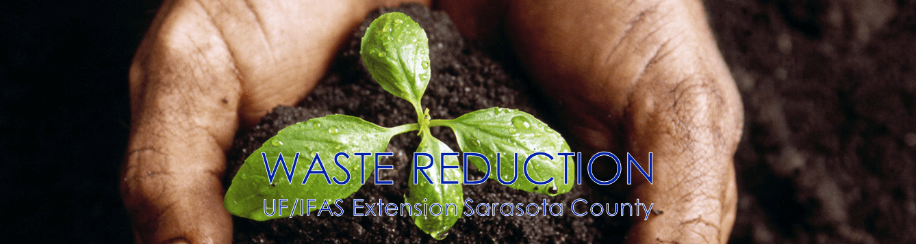 UF/IFAS Extension Sarasota County waste reduction program generic banner, with two hands cradling a small plant growing in fresh, black soil
